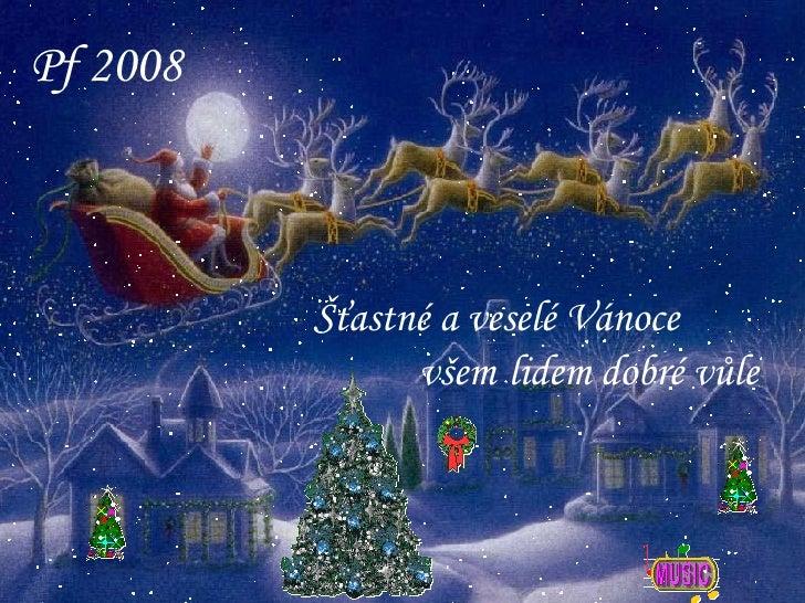 Šťastné a veselé Vánoce  všem   lidem dobré vůle Pf 2008