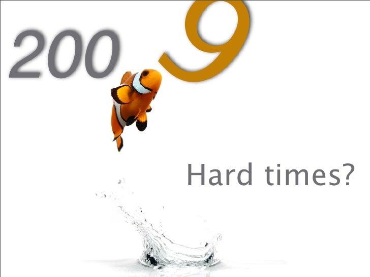 200 9     Hard times?