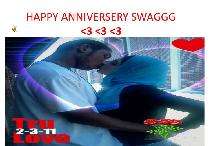 HAPPY ANNIVERSERY SWAGGG <3 <3 <3<br />