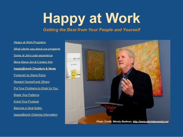 Happy at Work Programs What clients say about our programs Some of Jim's past experience More About Jim & Contact Info hap...