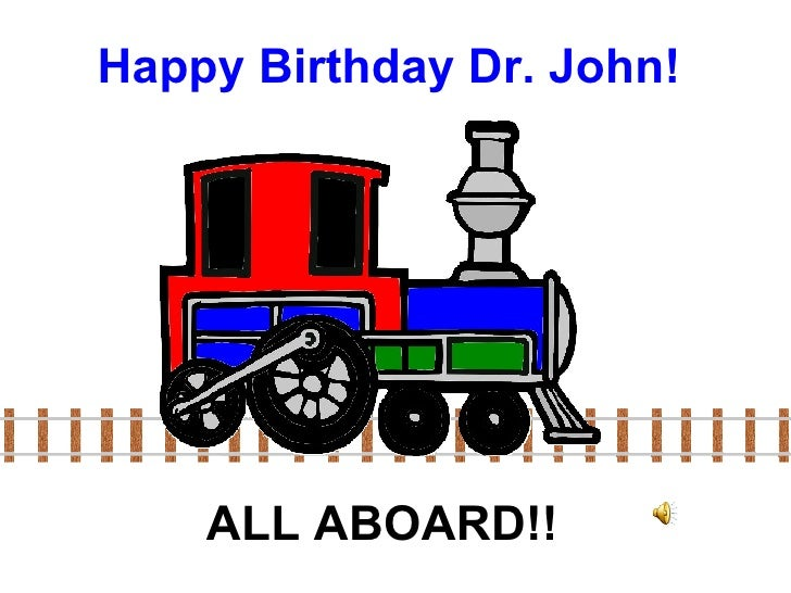 Happy Birthday Dr. John! ALL ABOARD!!