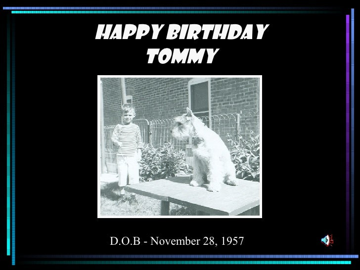 Happy Birthday Tommy D.O.B - November 28, 1957