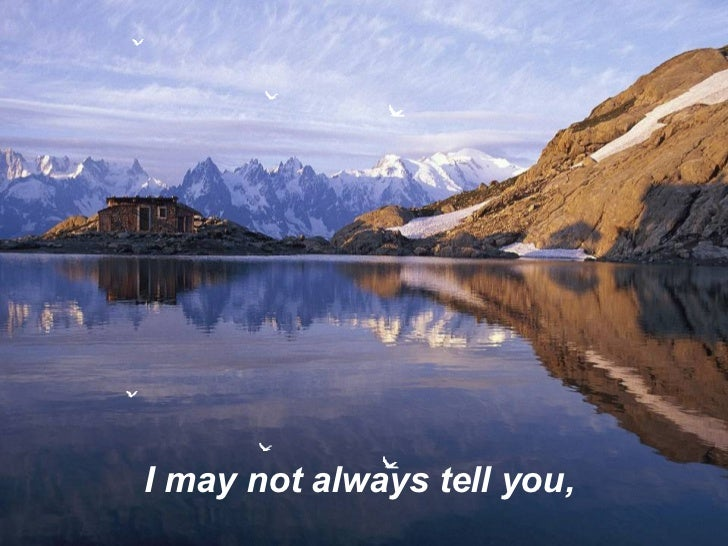 I may not always tell you,