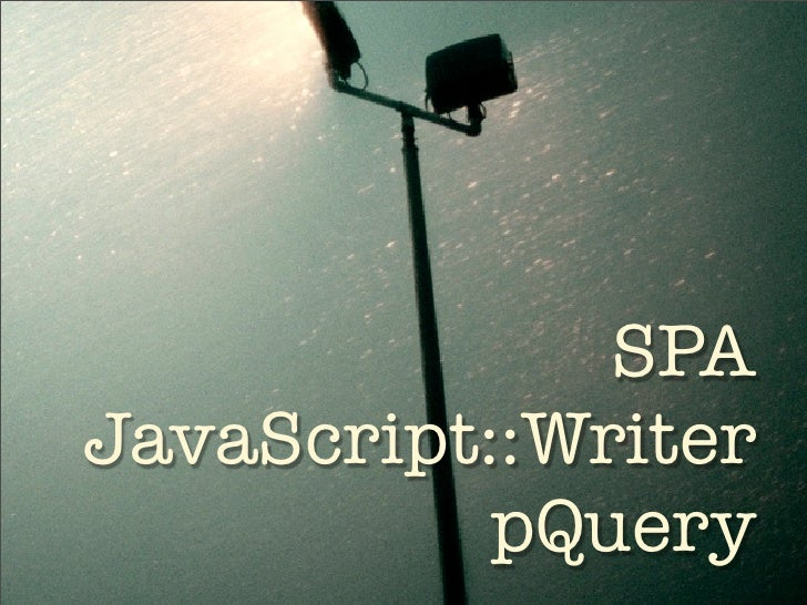 SPA JavaScript::Writer            pQuery