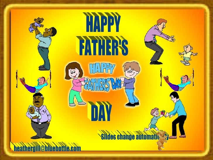 HAPPY FATHER'S DAY [email_address] Slides change automatically