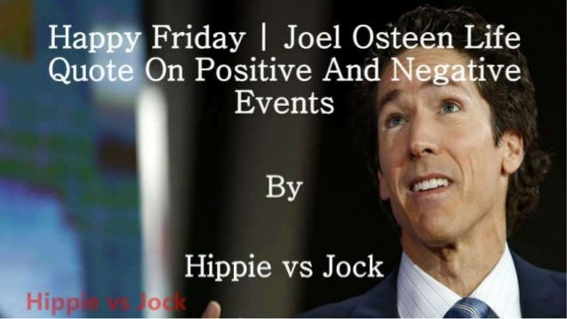 Happy Friday I Joel Osteen Life Quote On Positive And Negative Events M   BY  Hippie vs Jock ~~. .