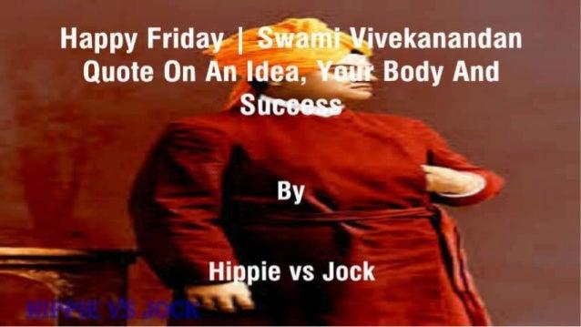 Happy Friday |  S»*Ja%kfii'~y; ivekanandan Quote On An idea,  '{'é§: ?. may And Sfl'm; e;. s& '  By n   Hippie vs Jock