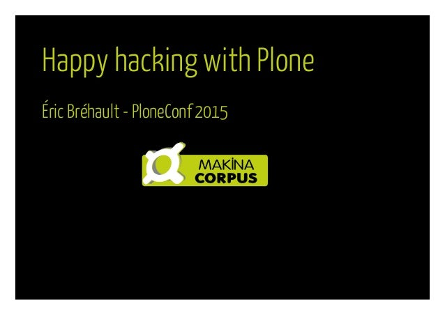 Happy hacking with Plone Éric Bréhault - PloneConf 2015