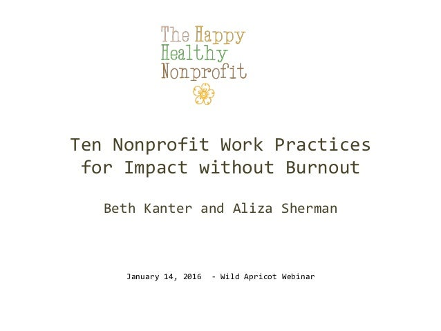 Ten  Nonprofit  Work  Practices     for  Impact  without  Burnout      Beth  Kanter  and  Aliza...