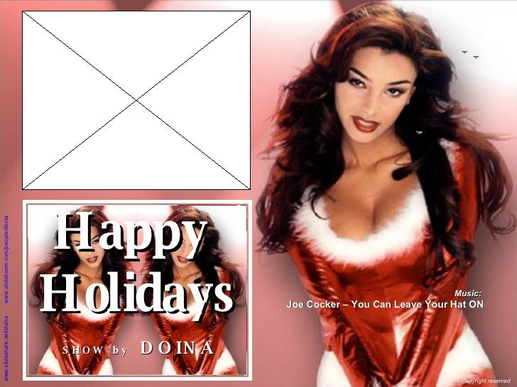 Happy  Holidays! Happy  Holidays SHOW  by   DOINA Music:  Joe Cocker – You Can Leave Your Hat ON Copyright reserved  www.s...