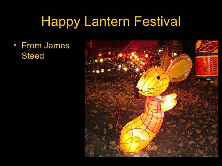 Happy Lantern Festival <ul><li>From James Steed </li></ul>