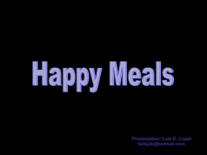 Happy Meals Presentation: Luis E. Lisjak [email_address]