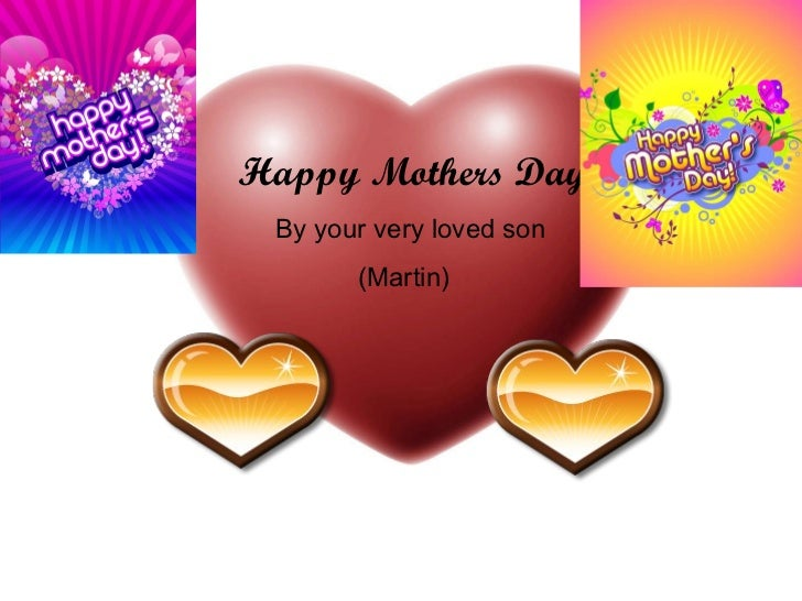 Happy Mothers Day Happy   Mothers Day By your very loved son (Martin)