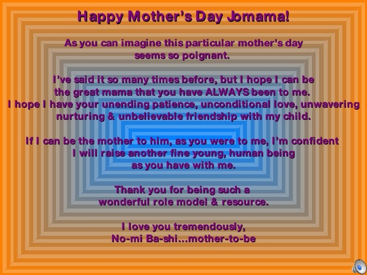 Happy Mother's Day Jomama! As you can imagine this particular mother's day seems so poignant.  I've said it so many times ...