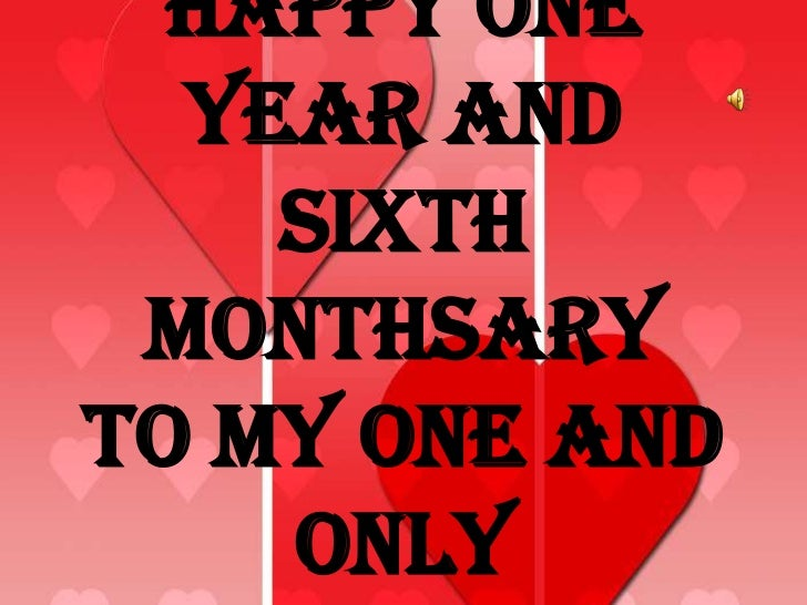 Happy one year and sixth monthsary happy one year and sixth monthsaryto my one and m4hsunfo