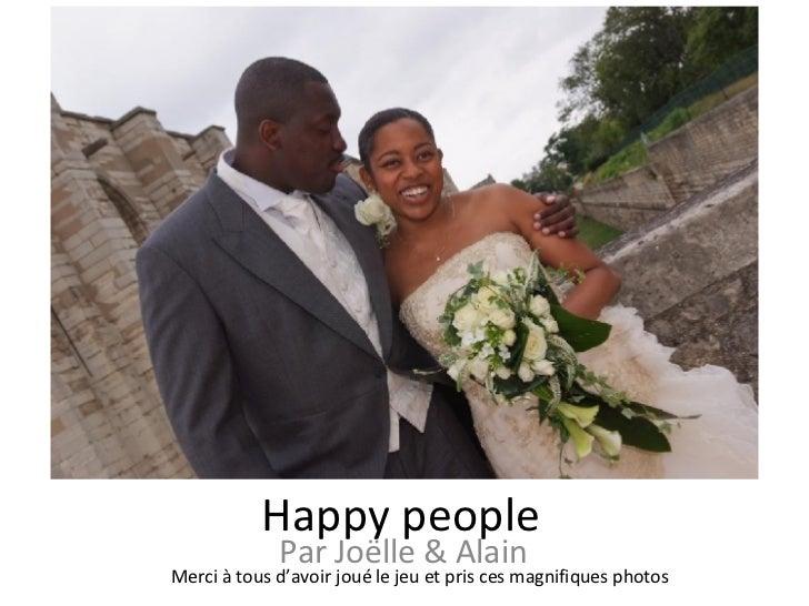 Happy people Par Joëlle & Alain Merci à tous d'avoir joué le jeu et pris ces magnifiques photos