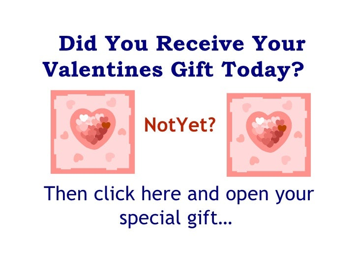NotYet? Then click here and open your special gift…    Did You Receive Your Valentines Gift Today?