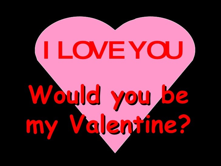 I LOVE YOU Would You Be My Valentine?