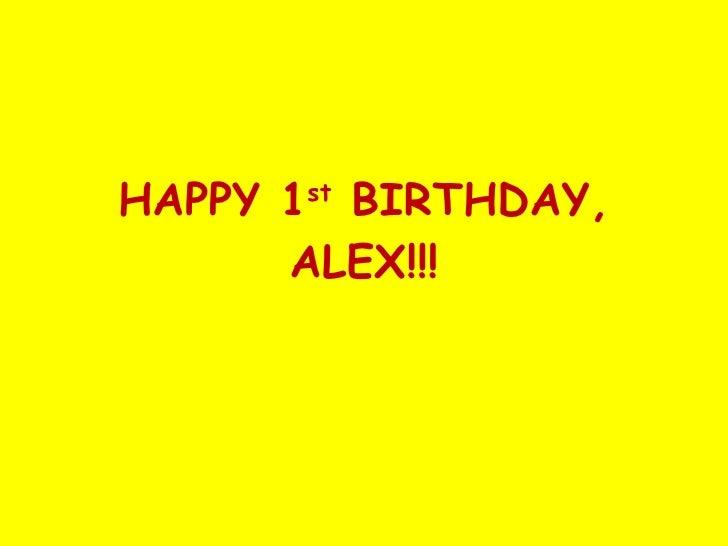 HAPPY 1 st  BIRTHDAY, ALEX!!!