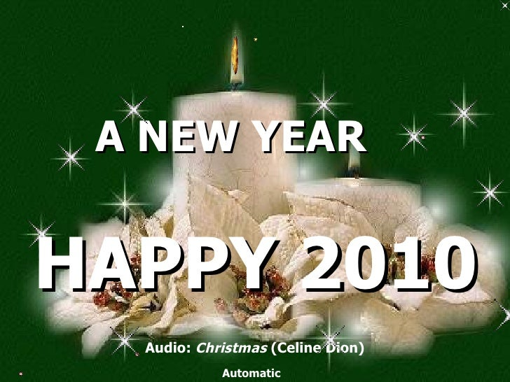 A NEW YEAR Audio:  Christmas  (Celine Dion) Automatic HAPPY 2010