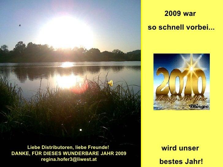 2009 war  so schnell vorbei... wird unser  bestes Jahr! Liebe Distributoren, liebe Freunde!  DANKE, FÜR DIESES WUNDERBARE ...
