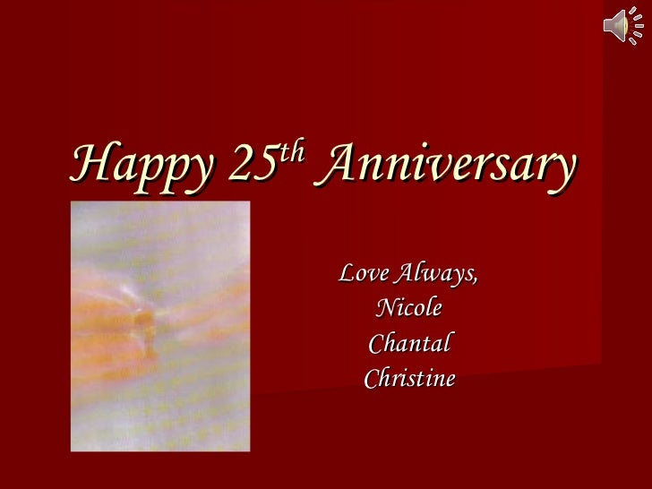 Happy 25 th  Anniversary Love Always, Nicole Chantal Christine