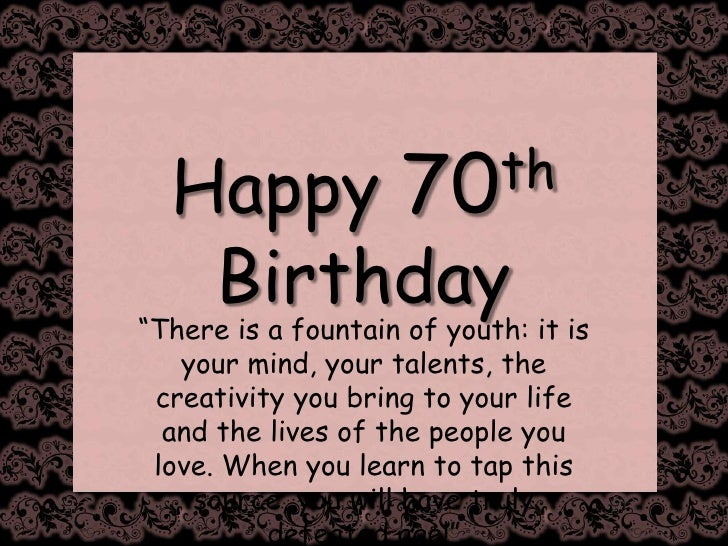 Happy 70th Birthdaybr There Is A Fountain Of Youth It