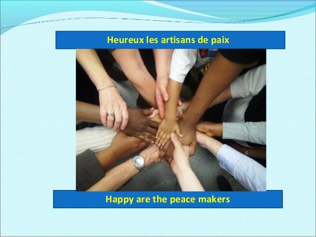 Heureux les artisans de paix Happy are the peace makers