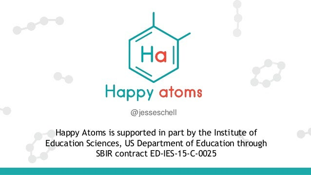 Happy Atoms is supported in part by the Institute of Education Sciences, US Department of Education through SBIR contract ...