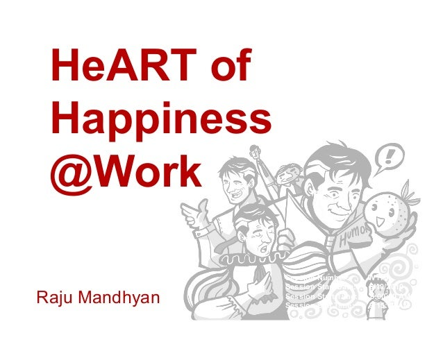 HeART of Happiness @Work                Session Number:       W116                Session Start Date:   5/19/2010Raju Mand...