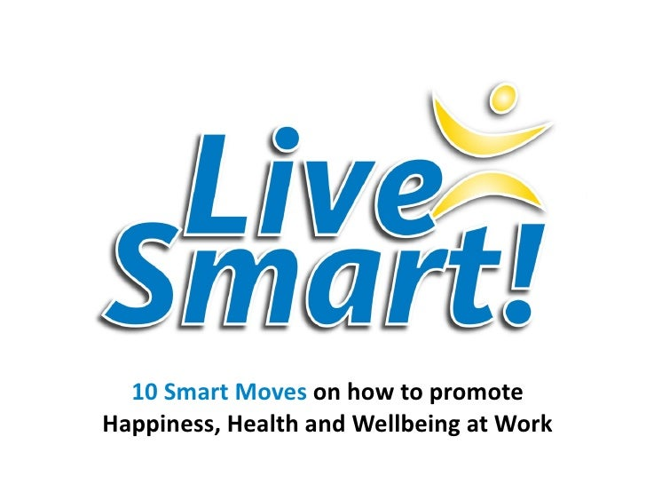 10SmartMovesonhowtopromoteHappiness,HealthandWellbeingatWork