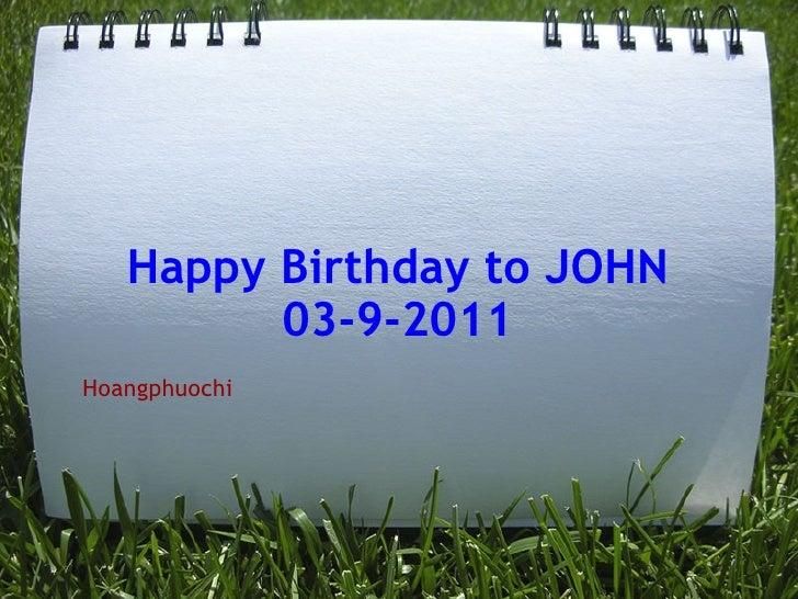 Happy Birthday to JOHN 03-9-2011 Hoangphuochi