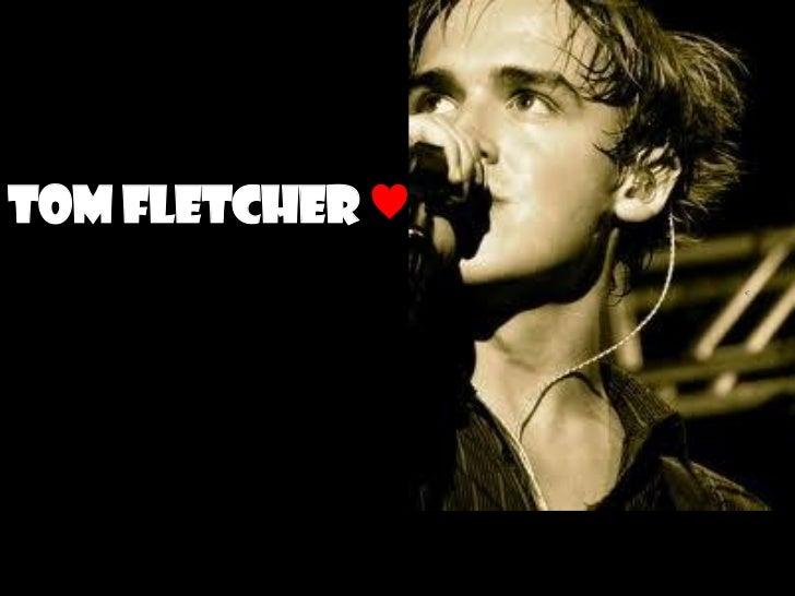 TOM FLETCHER ♥