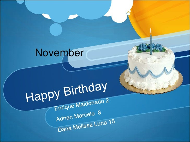 Happy Birthday<br />November<br />Enrique Maldonado 2<br />Adrian Marcelo  8<br />Dana Melissa Luna 15<br />