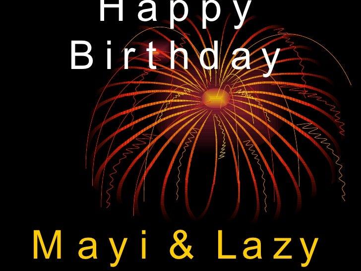 Happy Birthday Mayi & Lazy