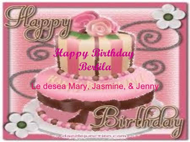 Happy Birthday  Bertila Le desea Mary, Jasmine, & Jenny