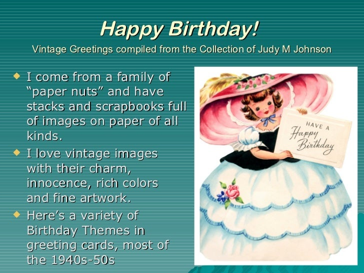 "Happy Birthday!   Vintage Greetings compiled from the Collection of Judy M Johnson <ul><li>I come from a family of ""paper ..."