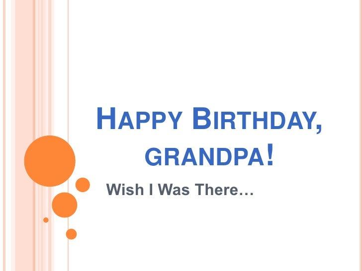 Happy Birthday, grandpa!<br />Wish I Was There…<br />