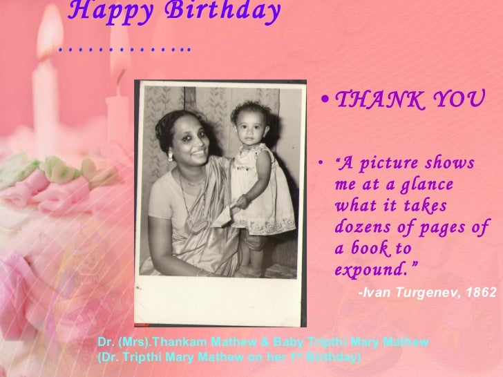 """Happy Birthday   ………….. <ul><li>THANK YOU </li></ul><ul><li>"""" A picture shows me at a glance what it takes dozens of pages..."""