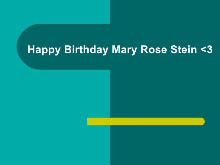 Happy Birthday Mary Rose Stein <3