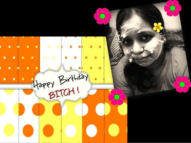 Happy birthday my bitch