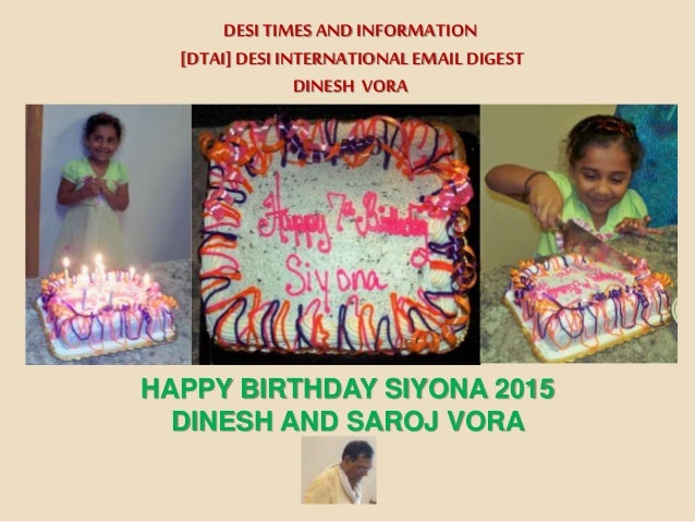 DESI TIMESAND INFORMATION [DTAI] DESI INTERNATIONALEMAIL DIGEST DINESH VORA HAPPY BIRTHDAY SIYONA 2015 DINESH AND SAROJ VO...