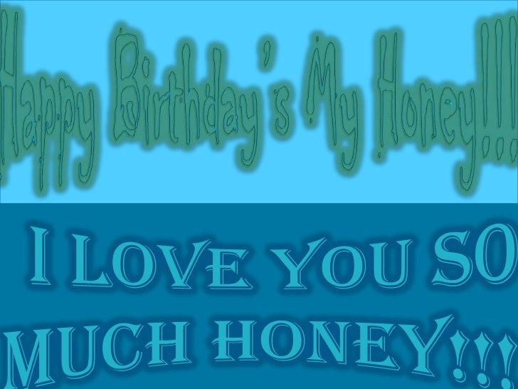Happy Birthday's My Honey!!!<br />I Love You So much Honey!!!<br />