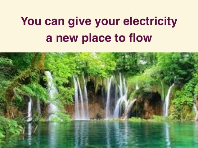 You can give your electricity a new place to flow