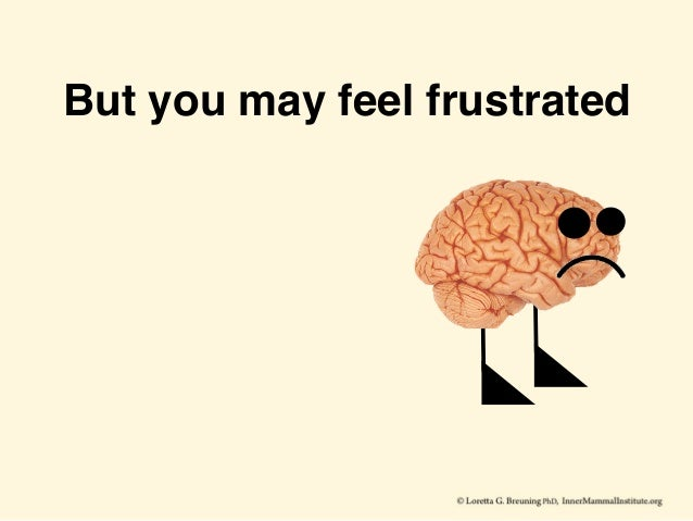 But you may feel frustrated