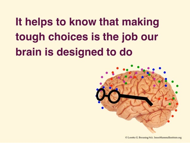 It helps to know that making tough choices is the job our brain is designed to do