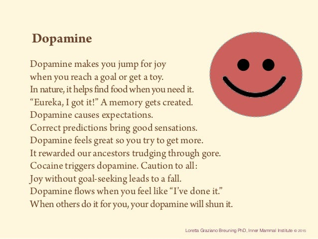 Loretta Graziano Breuning PhD, Inner Mammal Institute © 2015 Dopamine Dopamine makes you jump for joy when you reach a goa...