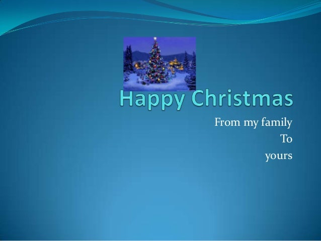 From my family            To         yours