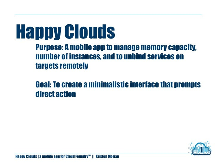 Happy Clouds            Purpose: A mobile app to manage memory capacity,            number of instances, and to unbind ser...