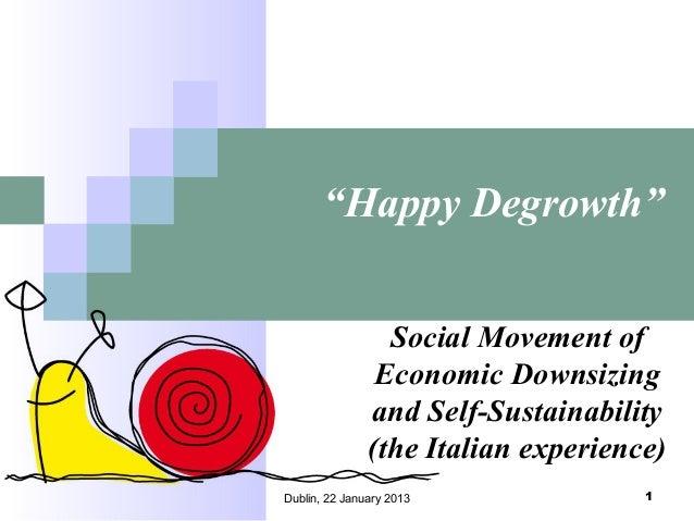 """Happy Degrowth"" Social Movement of Economic Downsizing and Self-Sustainability (the Italian experience) Dublin, 22 Januar..."